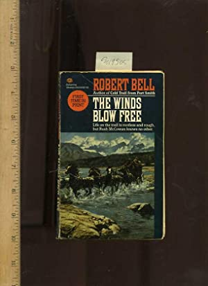 The Winds Blow Free : Life on: Bell, Robert Ph.D.