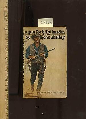A Gun for Billy Hardin : He Lived Only for Revenge [a Novel, Western Americana ]: Shelley, John