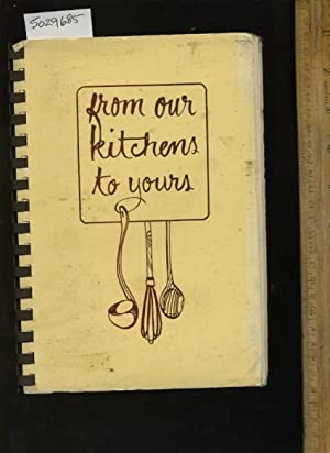 From Our Kitchen to Yours [A Cookbook / Recipe Collection / Compilation of Fresh Ideas, ...