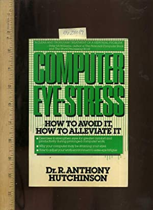 Computer Eye Stress : How to Avoid It ; How to Alleviate It [Critical / practical study ; ...