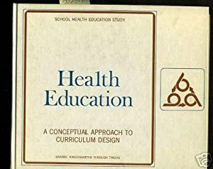 School Health Education Study : Health Education : a Conceptual Approach to Curriculum Design : ...