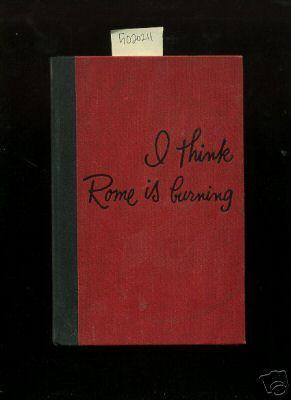 I Think Rome is Burning [A Novel]: Seton, Cynthia