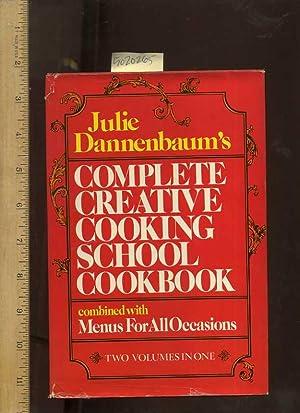 Julie Dannenbaum's Complete Creative Cooking School Cookbook: Dannenbaum, Julie /