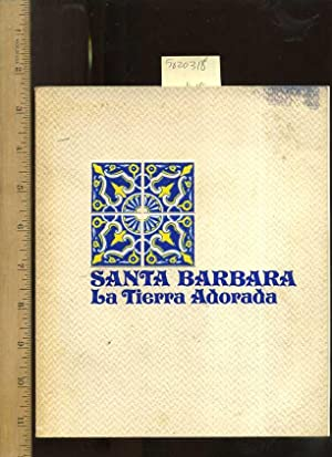 Santa Barbara La Tierra Adorada [Fabulous Pictorial, Travel Souvenir of the Lovely Seaside Town, ...