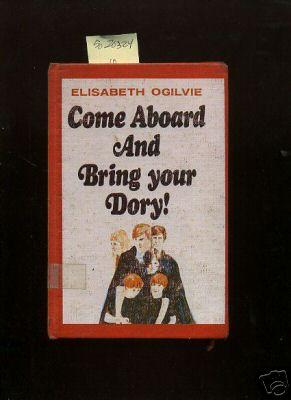 Come Aboard and Bring Your Dory [juvenile novel]: Ogilvie, Elisabeth