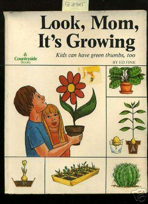 Look Mom It's Growing Kids Can Have Green Thumbs Too [Pictorial Children's Reader, ...