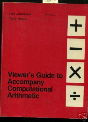 Viewer's Guide to Accompany Computational Arithmetic : Revised Edition [Critical / ...