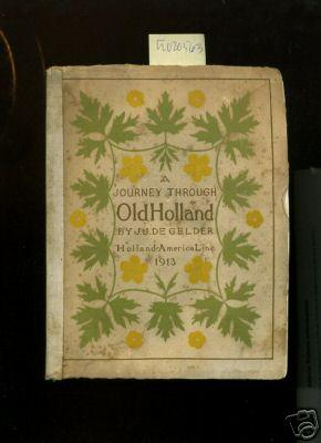 A Journey Through Old Holland : Holland America Line 1913 [antique Travel Pictorial, Shipboard bio]...