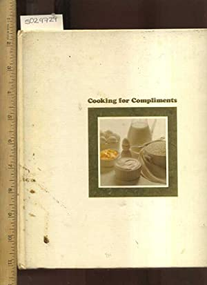 Cooking for Compliments [A Cookbook / Recipe Collection / Compilation of Fresh Ideas, Traditional /...