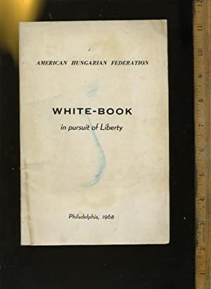 White Book : The Persuit of Liberty of the American Hungarian Federation on the Status of ...