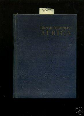 French Equatorial Africa [biography, Pictorial, African Culture, Negro People, Political History, ...