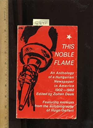 This Noble Flame : Portrait of a Hungarian Newspaper in the USA 1902 to 1982 : An Anthology : ...
