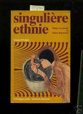 Singuliere Ethnie : Nature Et Pouvoir Et Nature Du Pouvoir [Critical / Practical Study ; Review ...