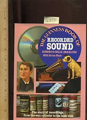 The Guinness Book of Recorded Sound : The Story of Recordings from the Wax Cylinder to the Laser ...