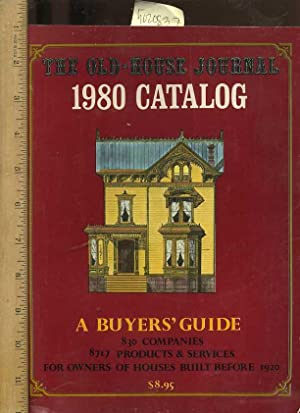 The Old House Journal 1980 Catalog : A Buyer's Guide : 830 Companies ; 8717 Products + ...