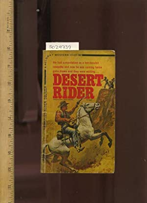 Desert Rider : He Had a Reputation as a Hot - Handed Cowpoke and Now he Was Coming Home Guns Drawn ...