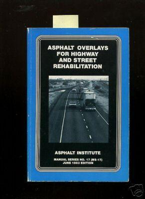 Asphalt Overlays for Highway and Street Rehabilitation : Manual Series No. 17 / MS - 17 : June 1983...