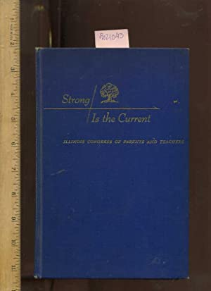 Strong Is The Current : History of the Illinois Congress of Parents and Teachers 1900 to 1947 [...