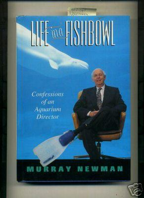 Life in a Fishbowl : Confessions of an Aquarium Director [biography, Oceanography, Fish Wildlife, ...