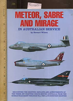 Meteor Sabre and Mirage in Australian Service : Recounting the Exciting Exploits and Achievements ...