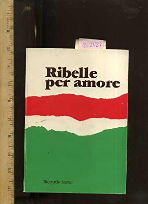 Ribelle Per Amore [This Book is Only in Italian, Diary, Resistenza Contadina Veneta, Personal ...