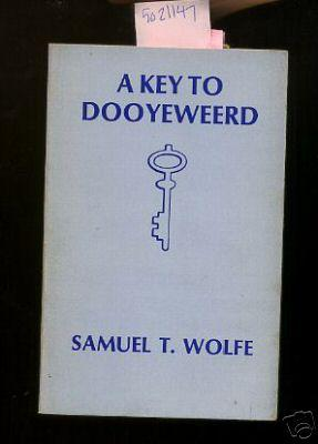 A Key to Dooyeweerd [Christian Based Philosophy]: Wolfe, Samuel / THIS BOOK IS SIGNED AND INSCRIBED...