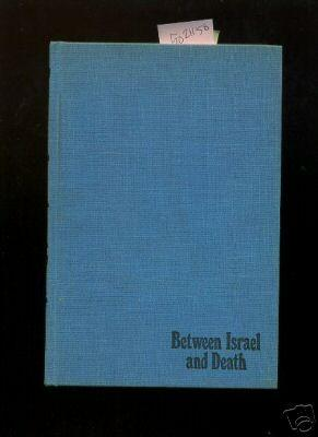Between Israel and Death [militarism, Politices, Government, Tseva Haganah Le Yisrael]: Glick, ...