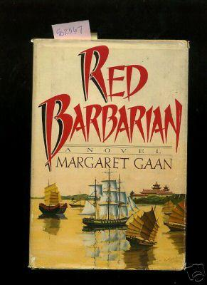 Red Barbarian : A Novel [A Story of China, Smuggling, British Finance Tea Trade, Love, Wit, Warfare...