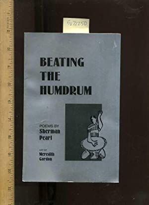 Beating the Humdrum : Poems By Sherman Pearl [poetry of a Los Angeles California personality]: ...