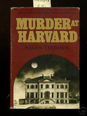 Murder at Harvard : The True Story of the Bloody Killing of One Friend By Another, the Murder That ...