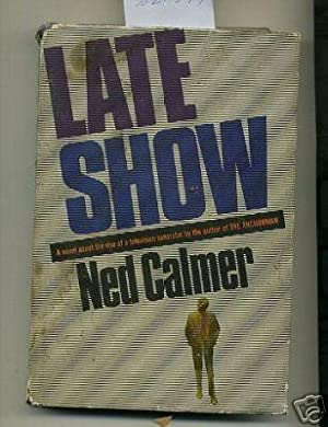 Late Show : a Novel About the Rise of a Television Superstar: Calmer, Ned / By the Author of the ...