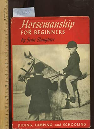 Horsemanship for Beginners : Riding Jumping and Schooling [A Primer for Riding Horses, Riding, ...