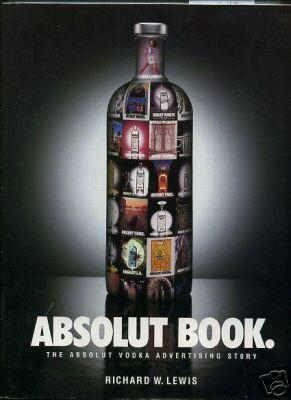 Absolut Book : The Absolut Vodka Advertising Story [pictorial History of the Advertising Done By ...