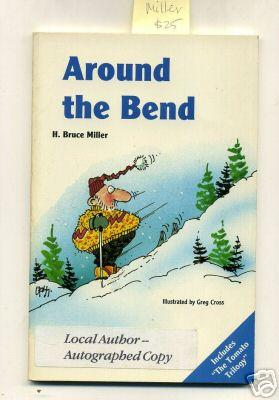 Around the Bend : Includes the Tomato Trilogy [Local Bend Oregon Columnist and Cartoonist ...
