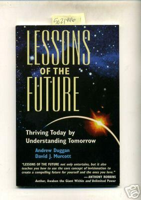 Lessons of the Future : Thriving Today By Understanding Tomorrow [Critical / Practical Study ;...