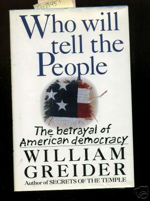 Who Will Tell the People ? : The Betrayal of American Democracy [Critical / Practical Study ; ...