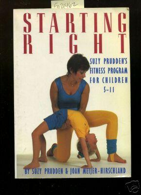 Starting Right : Suzy Prudden's Fitness Program for Children 5 to 11 [Critical / ...