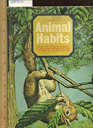 The Golden Book of Animal Habits : Enter the World of Wonders of the Animal Kingdom at Play at Work...