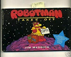 Robotman Takes Off [pictorial Comic Strip Humor, Wit, Americanisms]: Meddick, James / Jim