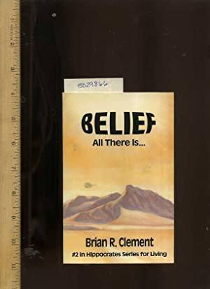 Belief : All There is [Philosophy Self-help Reference Guide, Expert Advice, Inspiration and ...