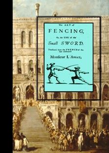 The Art of Fencing or the Use of the Small Sword : Translated from the French of the Late ...