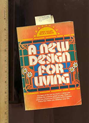 A New Design for Living : The best of life can be yours ; when you release the creative power of ...