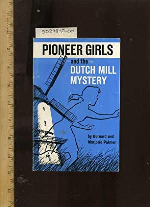 Pioneer Girls and the Dutch Mill Mystery [Childrens/ Girls Girl Scout Type Club for Girls]: ...