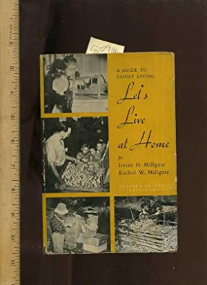 A Guide to Family Living : Lets / Let's Live at Home [homesteaders, Gardening, What a Husband ...