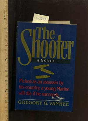 The Shooter : A Novel : picked as an Assassin By His Country a Young Marine Will Die if he Succeeds...