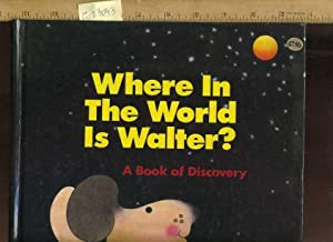 Where in the World Is Walter : a Book of discovery [Pictorial Children's Reader, Learning to ...