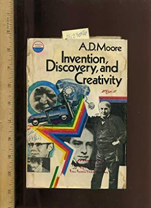 Invention Discovery Creativity [dialog commentary, essay]: Moore, A. D. / Arthur Dearth Moore