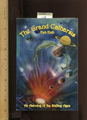 The Grand Catharsis : An Astrolog of the Shifting Ages: Kalb, Ken / THIS BOOK IS SIGNED AND ...
