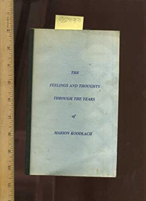 The feelings and Thoughts Through the Years of Marion Koodlach [ Anecdotes , Poetry , Prose , Verse...