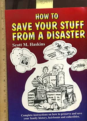 How to Save Your Stuff from a Disaster : Complete Instructions on How to Protect and Save Your ...